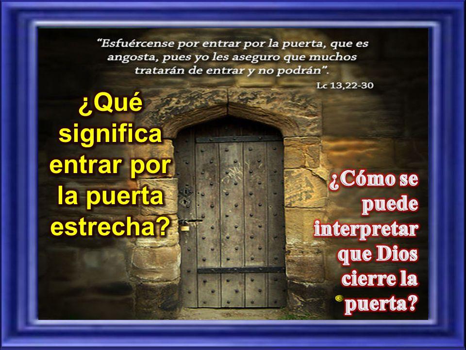 ¿Qué significa entrar por la puerta estrecha