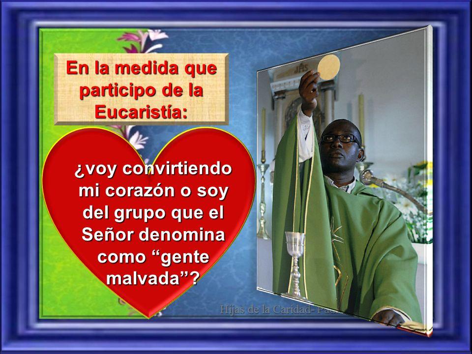 En la medida que participo de la Eucaristía: