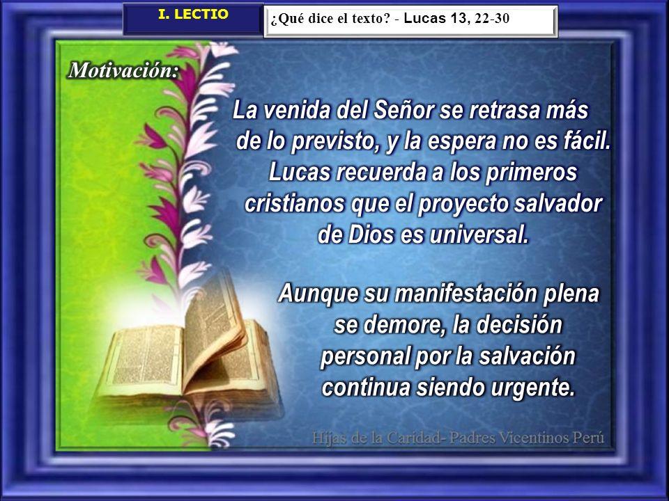 I. LECTIO ¿Qué dice el texto - Lucas 13, 22-30. Motivación: