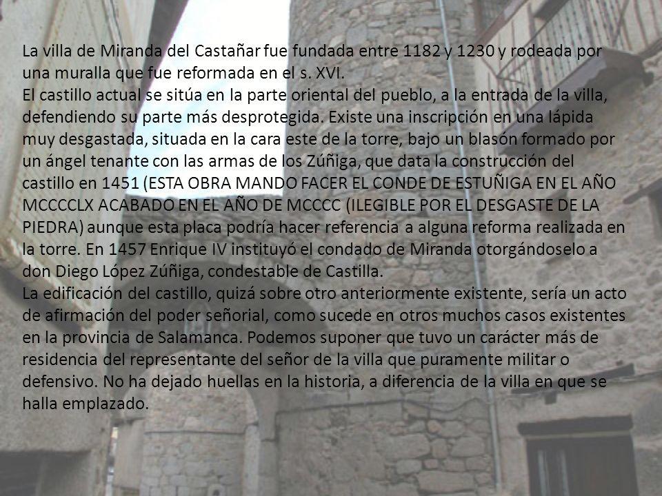 La villa de Miranda del Castañar fue fundada entre 1182 y 1230 y rodeada por una muralla que fue reformada en el s.
