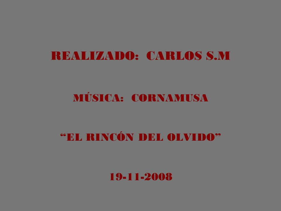 REALIZADO: CARLOS S.M MÚSICA: CORNAMUSA EL RINCÓN DEL OLVIDO