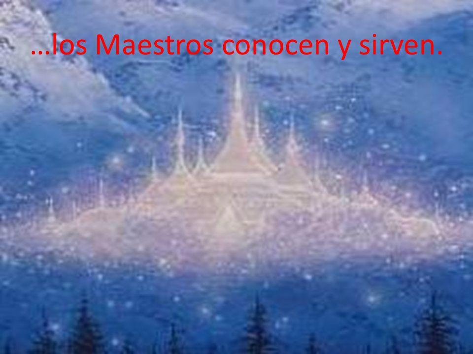 …los Maestros conocen y sirven.