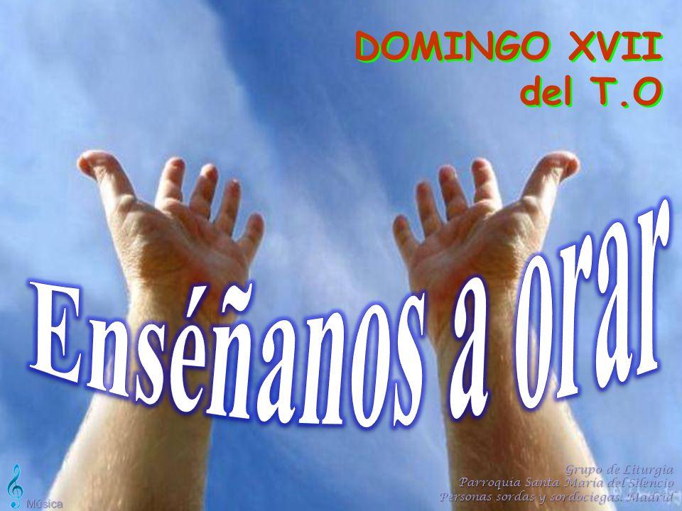 Enséñanos a orar DOMINGO XVII del T.O