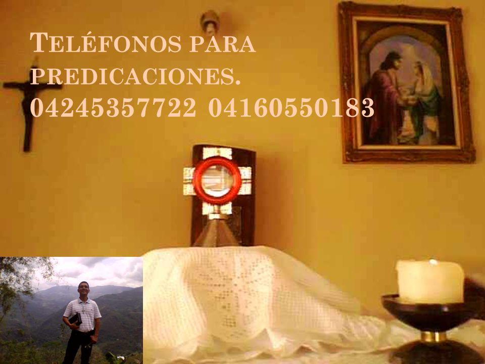 Teléfonos para predicaciones. 04245357722 04160550183
