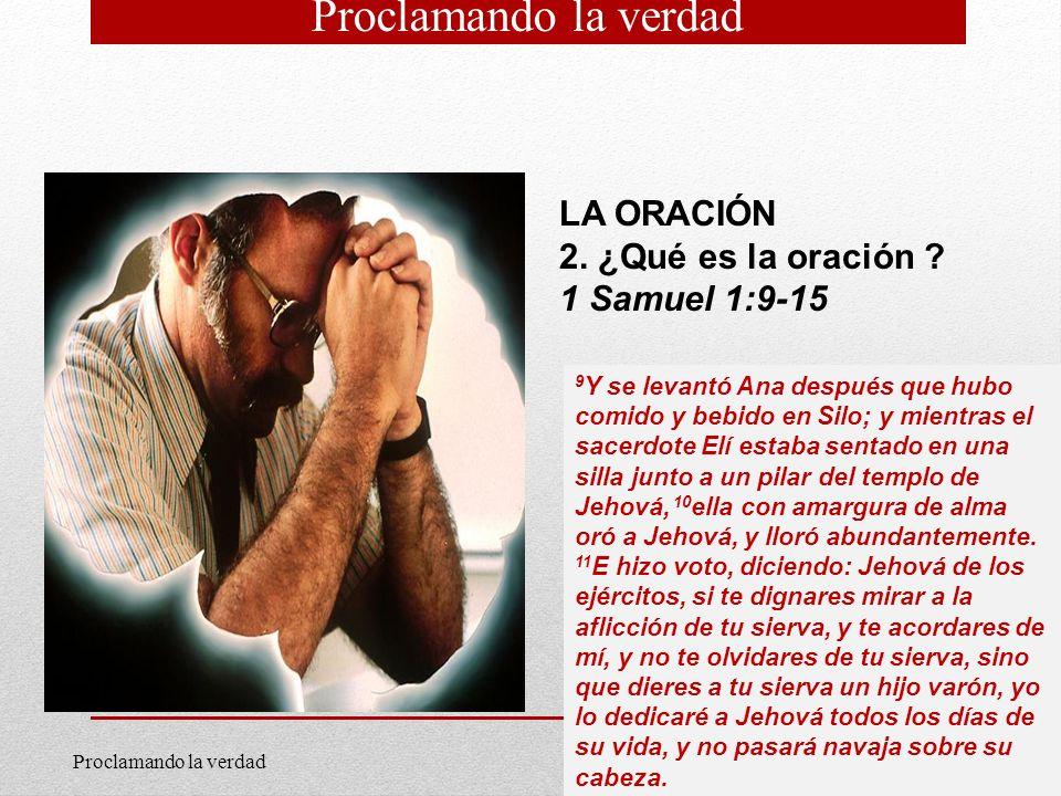 Proclamando la verdad LA ORACIÓN 2. ¿Qué es la oración
