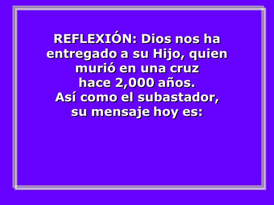 REFLEXIÓN: Dios nos ha entregado a su Hijo, quien murió en una cruz hace 2,000 años.