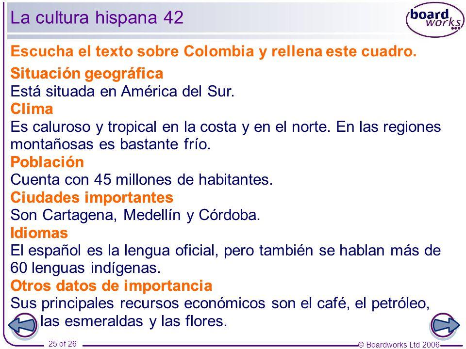 La cultura hispana 42 Escucha el texto sobre Colombia y rellena este cuadro. Situación geográfica.