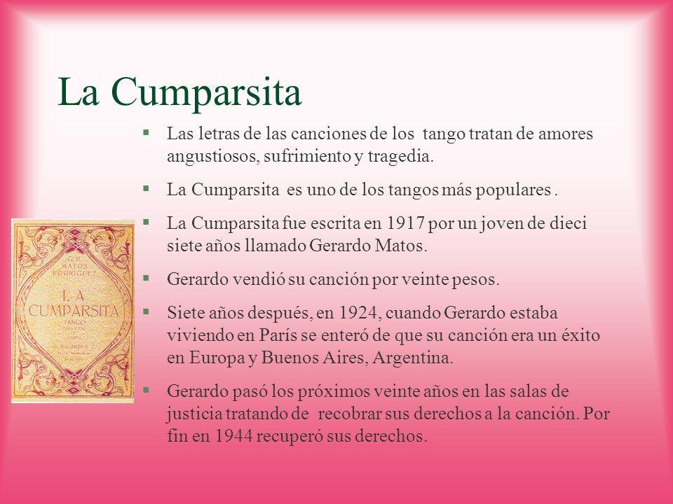 La Cumparsita Las letras de las canciones de los tango tratan de amores angustiosos, sufrimiento y tragedia.