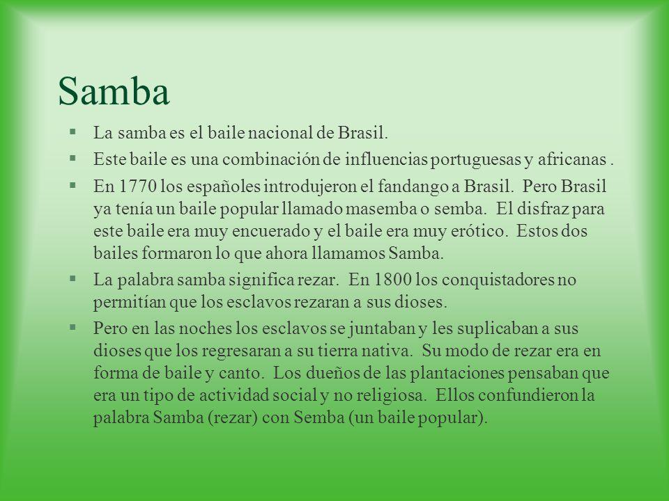 Samba La samba es el baile nacional de Brasil.