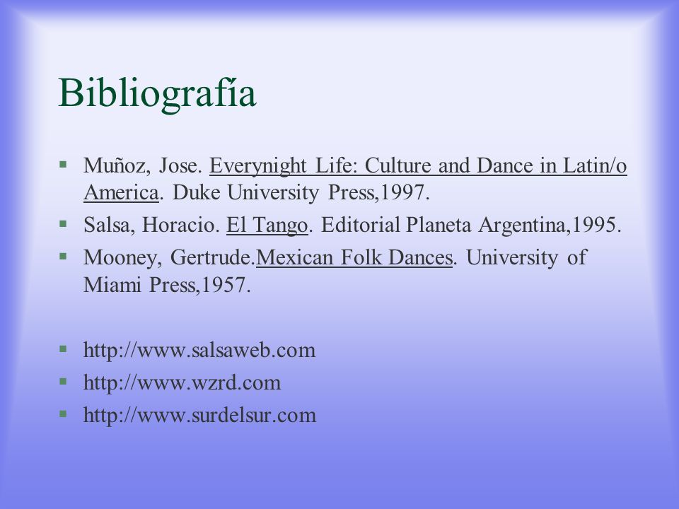 Bibliografía Muñoz, Jose. Everynight Life: Culture and Dance in Latin/o America. Duke University Press,1997.