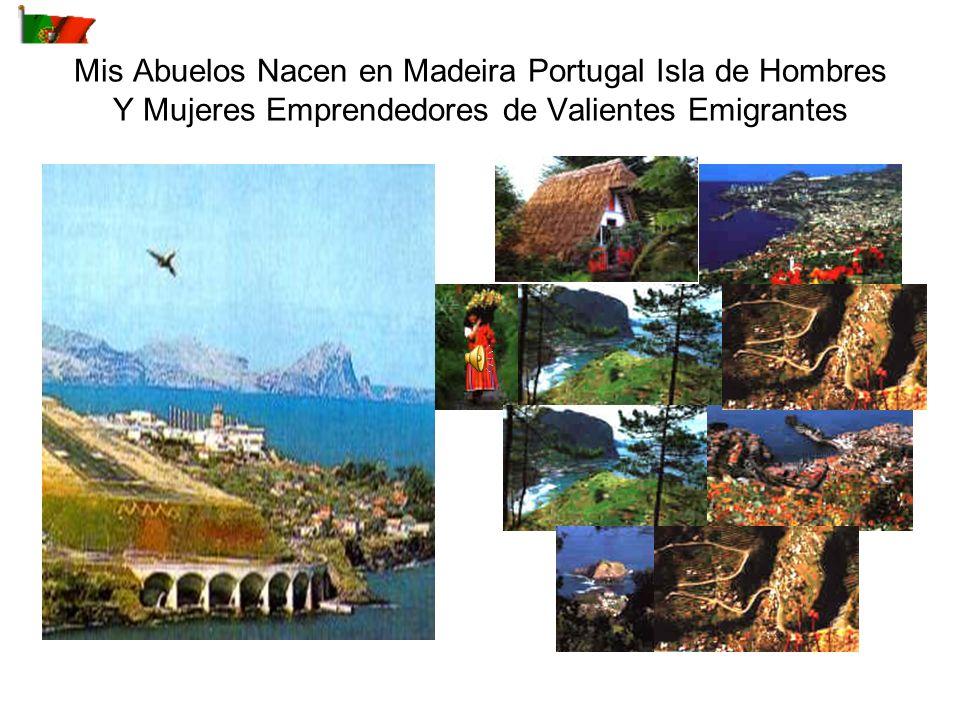 Mis Abuelos Nacen en Madeira Portugal Isla de Hombres Y Mujeres Emprendedores de Valientes Emigrantes