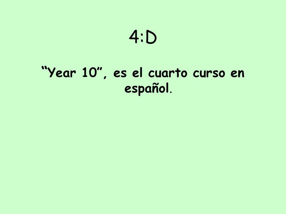 Year 10 , es el cuarto curso en español.