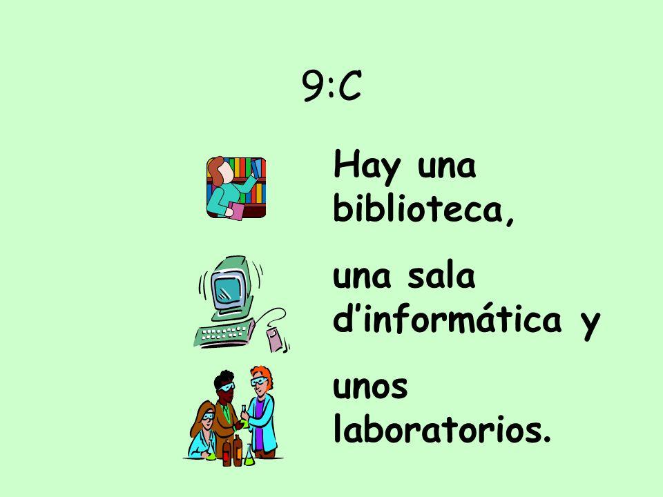 9:C Hay una biblioteca, una sala d'informática y unos laboratorios. .