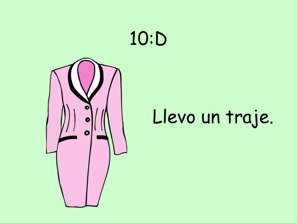 10:D Llevo un traje.