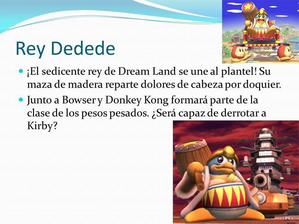 Rey Dedede ¡El sedicente rey de Dream Land se une al plantel! Su maza de madera reparte dolores de cabeza por doquier.