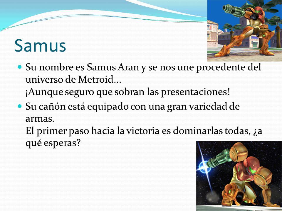 Samus Su nombre es Samus Aran y se nos une procedente del universo de Metroid... ¡Aunque seguro que sobran las presentaciones!