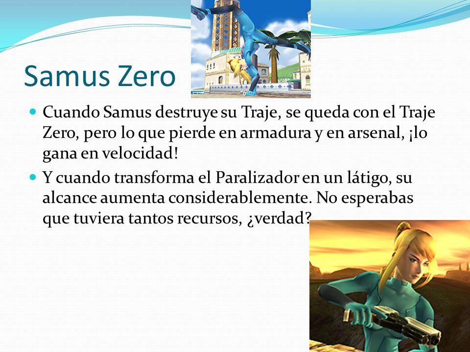 Samus Zero Cuando Samus destruye su Traje, se queda con el Traje Zero, pero lo que pierde en armadura y en arsenal, ¡lo gana en velocidad!