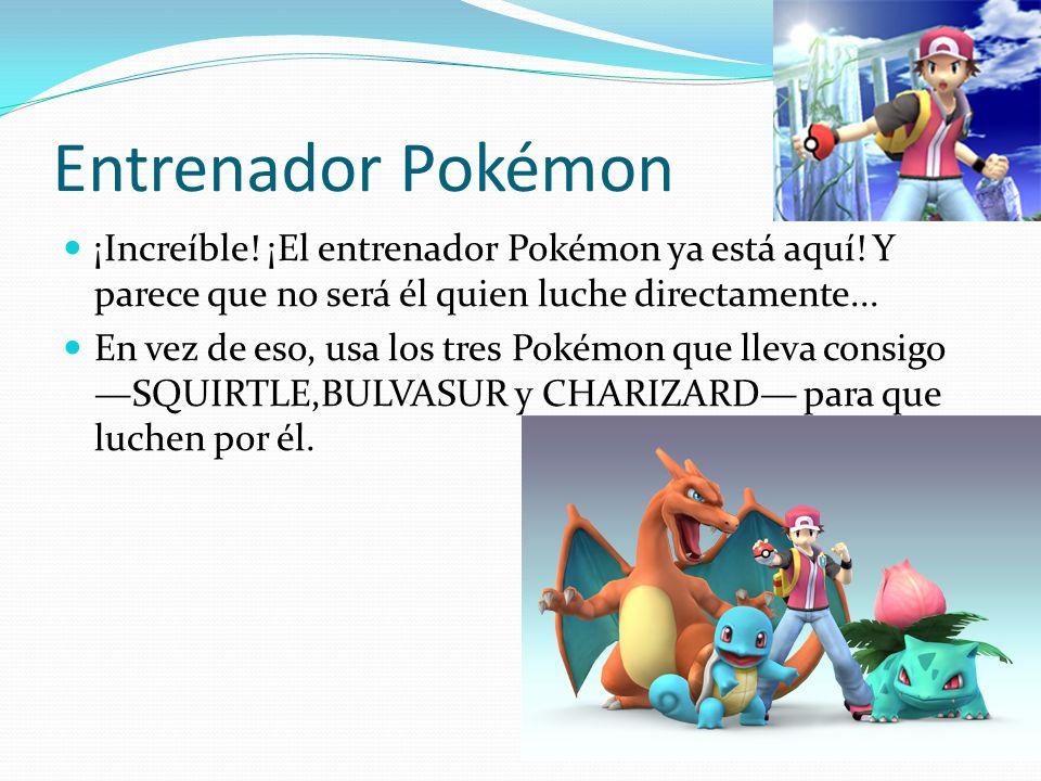 Entrenador Pokémon ¡Increíble! ¡El entrenador Pokémon ya está aquí! Y parece que no será él quien luche directamente...