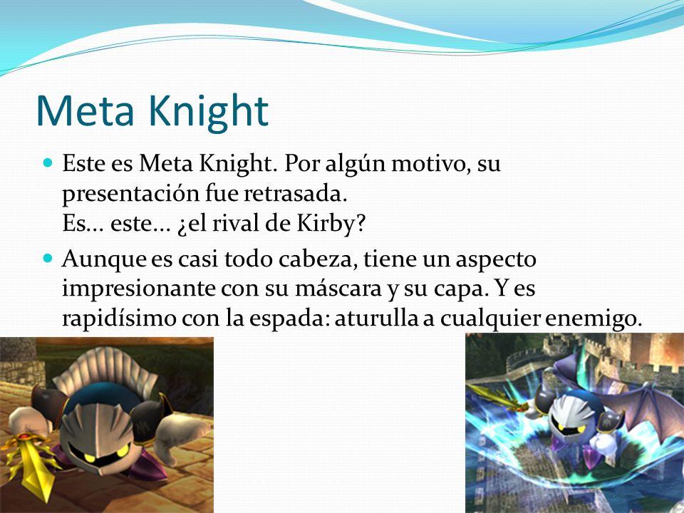 Meta Knight Este es Meta Knight. Por algún motivo, su presentación fue retrasada. Es... este... ¿el rival de Kirby