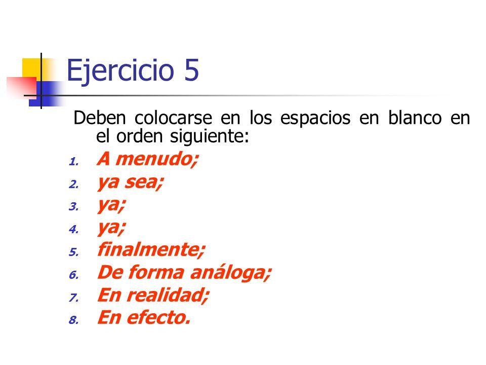 Ejercicio 5 Deben colocarse en los espacios en blanco en el orden siguiente: A menudo; ya sea; ya;