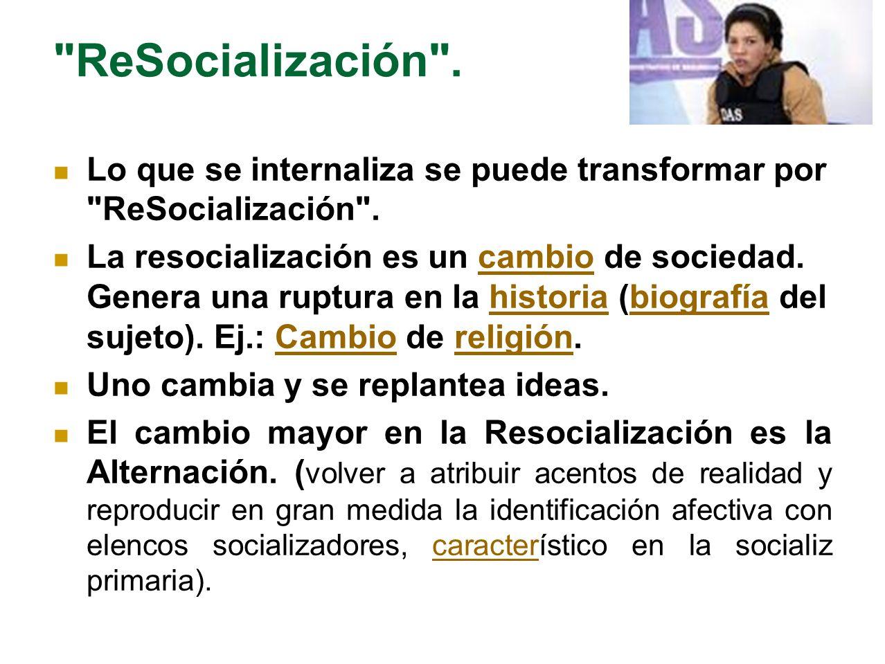 ReSocialización . Lo que se internaliza se puede transformar por ReSocialización .