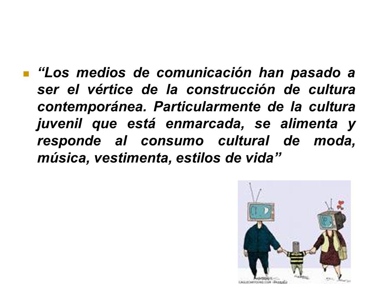 Los medios de comunicación han pasado a ser el vértice de la construcción de cultura contemporánea.