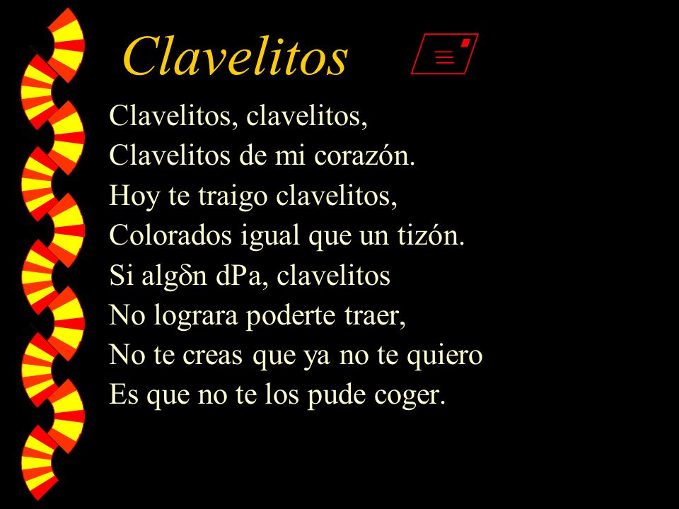 Clavelitos  Clavelitos, clavelitos, Clavelitos de mi corazón.