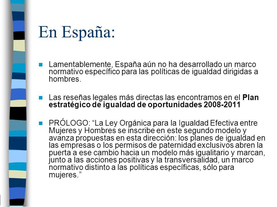En España: Lamentablemente, España aún no ha desarrollado un marco normativo específico para las políticas de igualdad dirigidas a hombres.