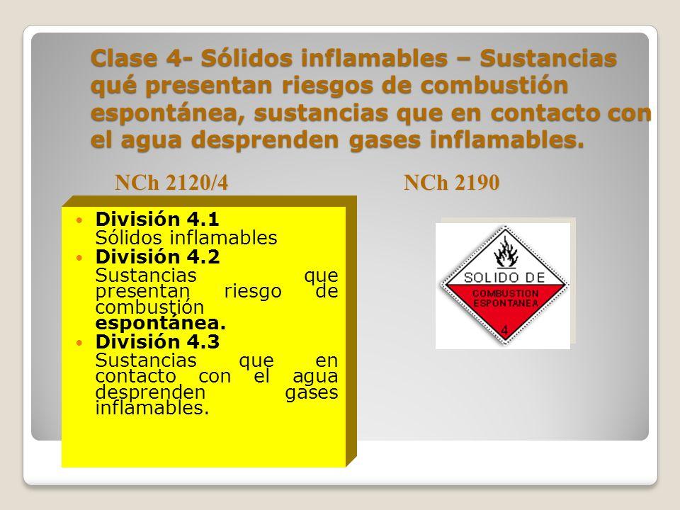 Clase 4- Sólidos inflamables – Sustancias qué presentan riesgos de combustión espontánea, sustancias que en contacto con el agua desprenden gases inflamables.