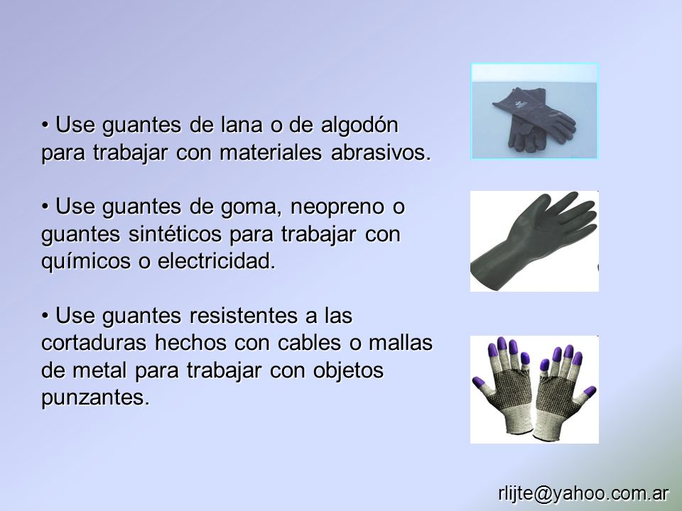 • Use guantes de lana o de algodón para trabajar con materiales abrasivos.