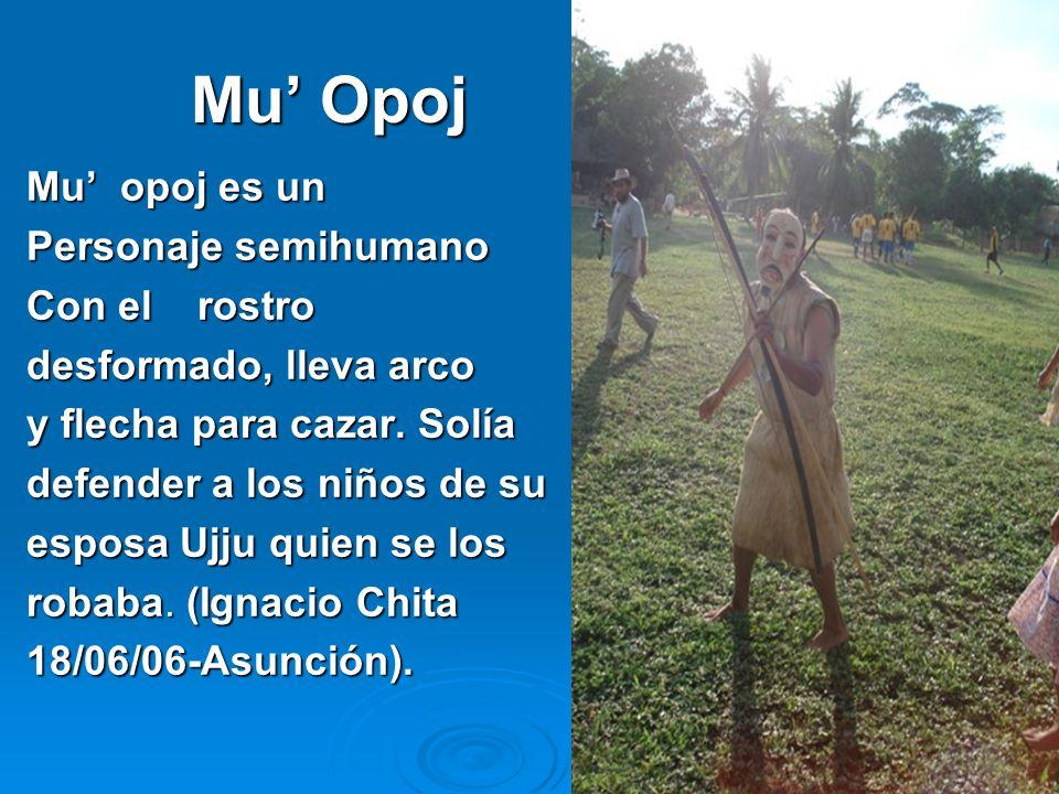 Mu' Opoj Mu' opoj es un Personaje semihumano Con el rostro
