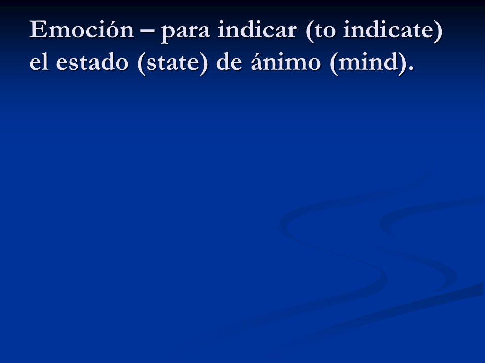 Emoción – para indicar (to indicate) el estado (state) de ánimo (mind).