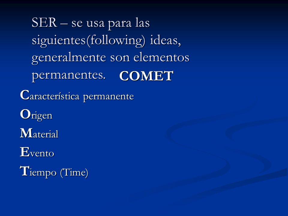 SER – se usa para las siguientes(following) ideas, generalmente son elementos permanentes.