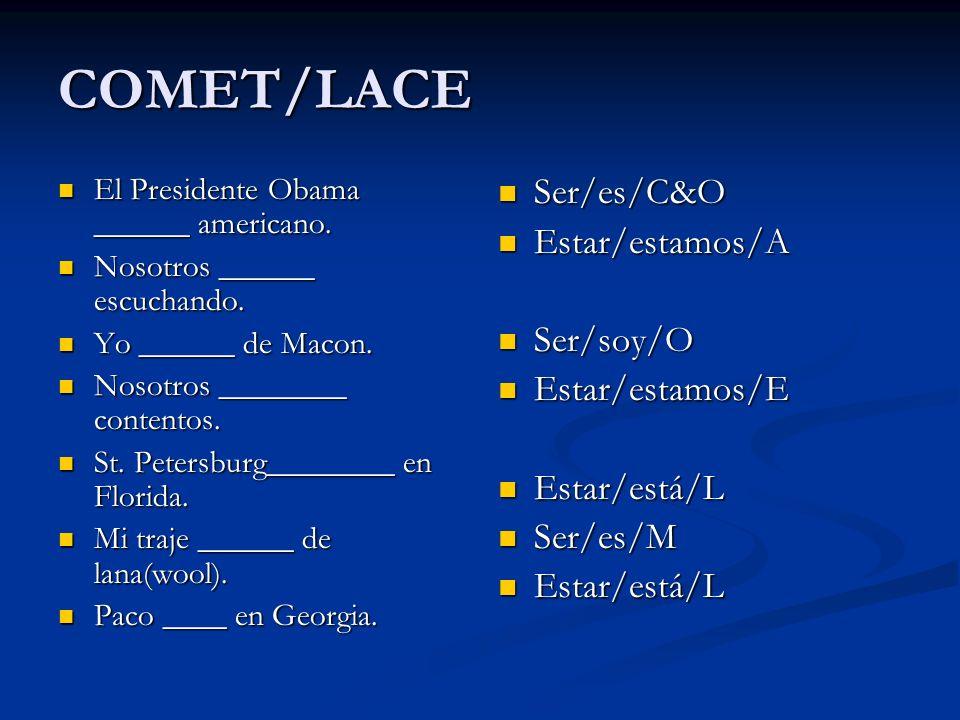 COMET/LACE Ser/es/C&O Estar/estamos/A Ser/soy/O Estar/estamos/E