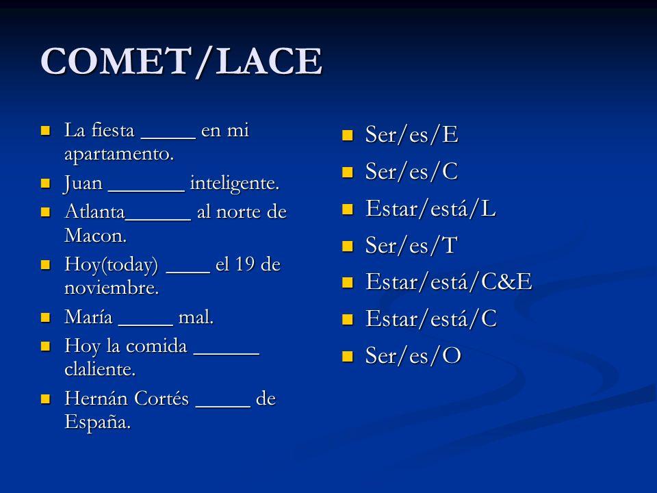 COMET/LACE Ser/es/E Ser/es/C Estar/está/L Ser/es/T Estar/está/C&E