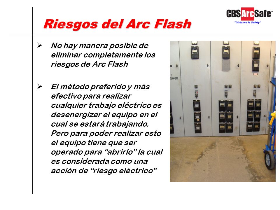 Riesgos del Arc Flash No hay manera posible de eliminar completamente los riesgos de Arc Flash.