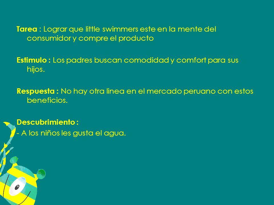 Tarea : Lograr que little swimmers este en la mente del consumidor y compre el producto