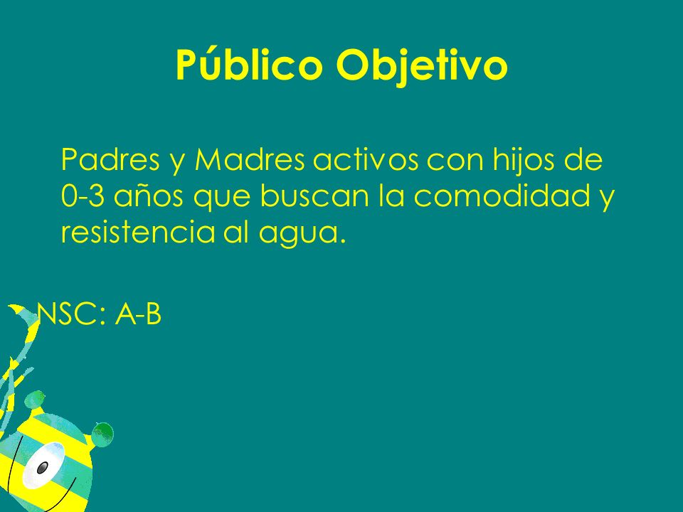 Público Objetivo Padres y Madres activos con hijos de 0-3 años que buscan la comodidad y resistencia al agua.