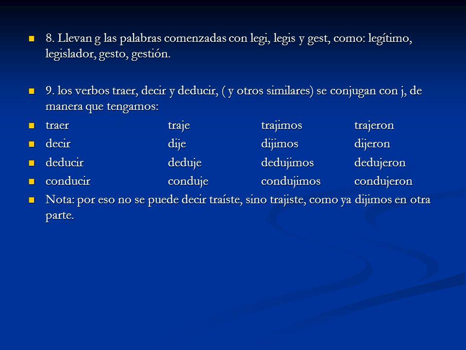 8. Llevan g las palabras comenzadas con legi, legis y gest, como: legítimo, legislador, gesto, gestión.