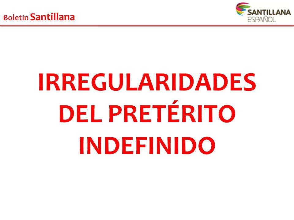 IRREGULARIDADES DEL PRETÉRITO INDEFINIDO