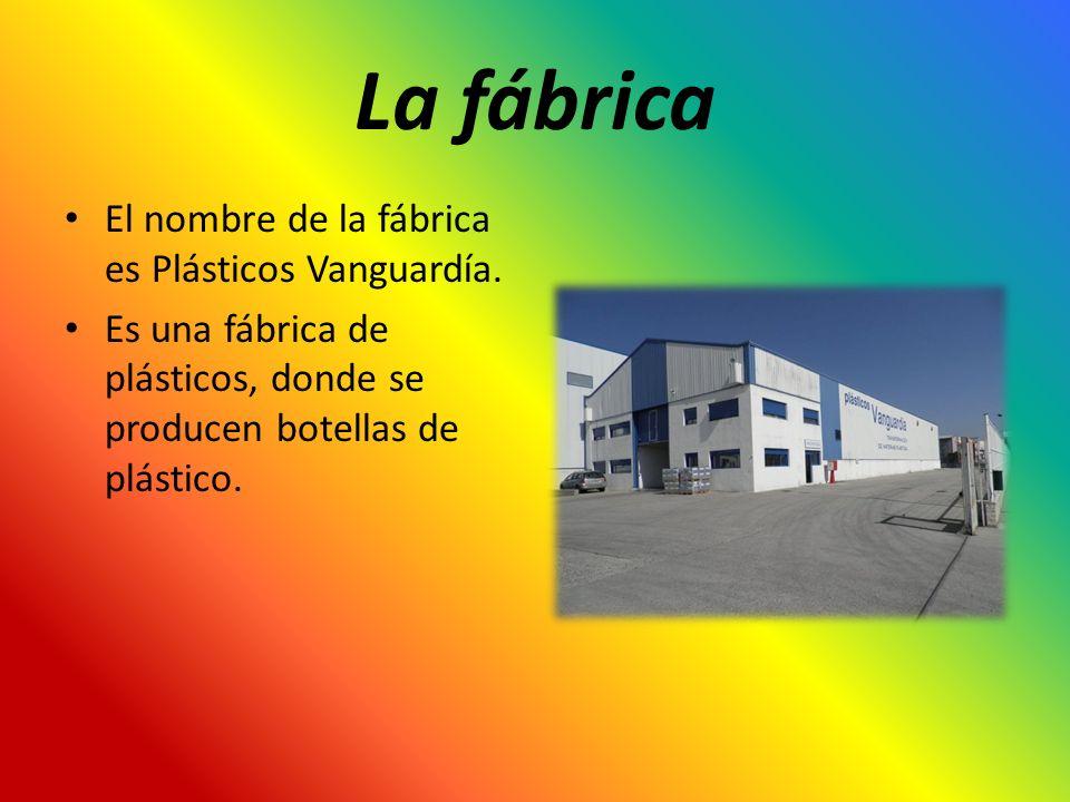 La fábrica El nombre de la fábrica es Plásticos Vanguardía.