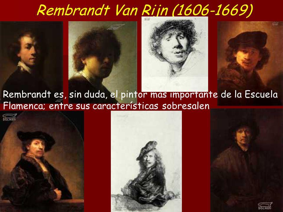 Rembrandt Van Rijn (1606-1669) Rembrandt es, sin duda, el pintor más importante de la Escuela Flamenca; entre sus características sobresalen.