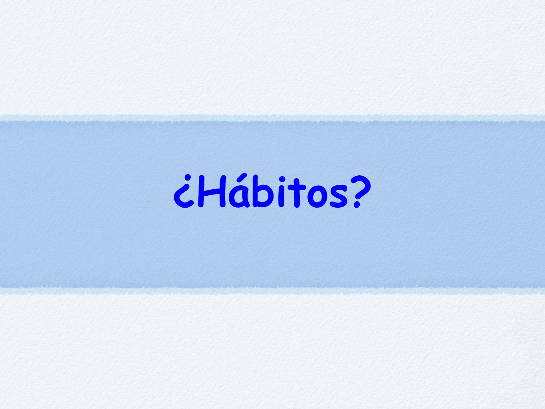 ¿Hábitos
