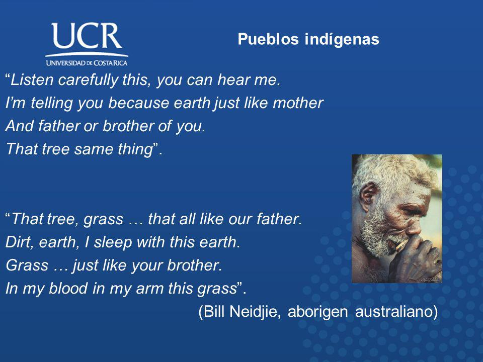 Pueblos indígenas Listen carefully this, you can hear me. I'm telling you because earth just like mother.