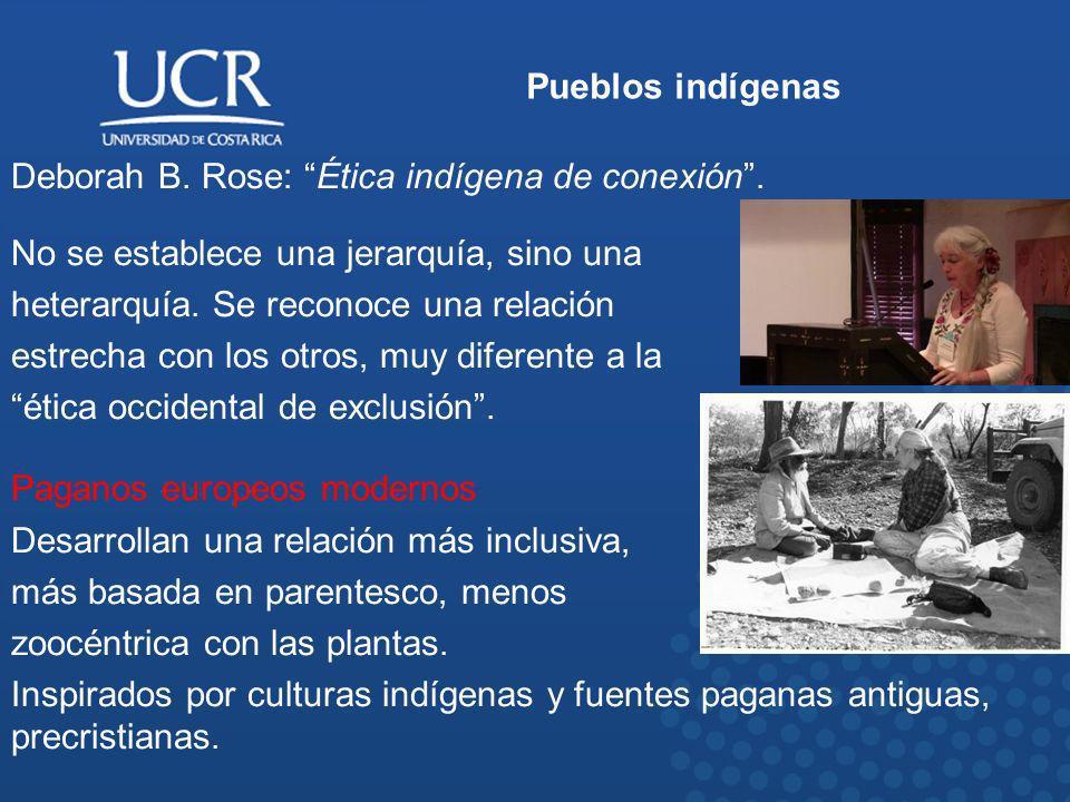 Pueblos indígenas Deborah B. Rose: Ética indígena de conexión . No se establece una jerarquía, sino una.
