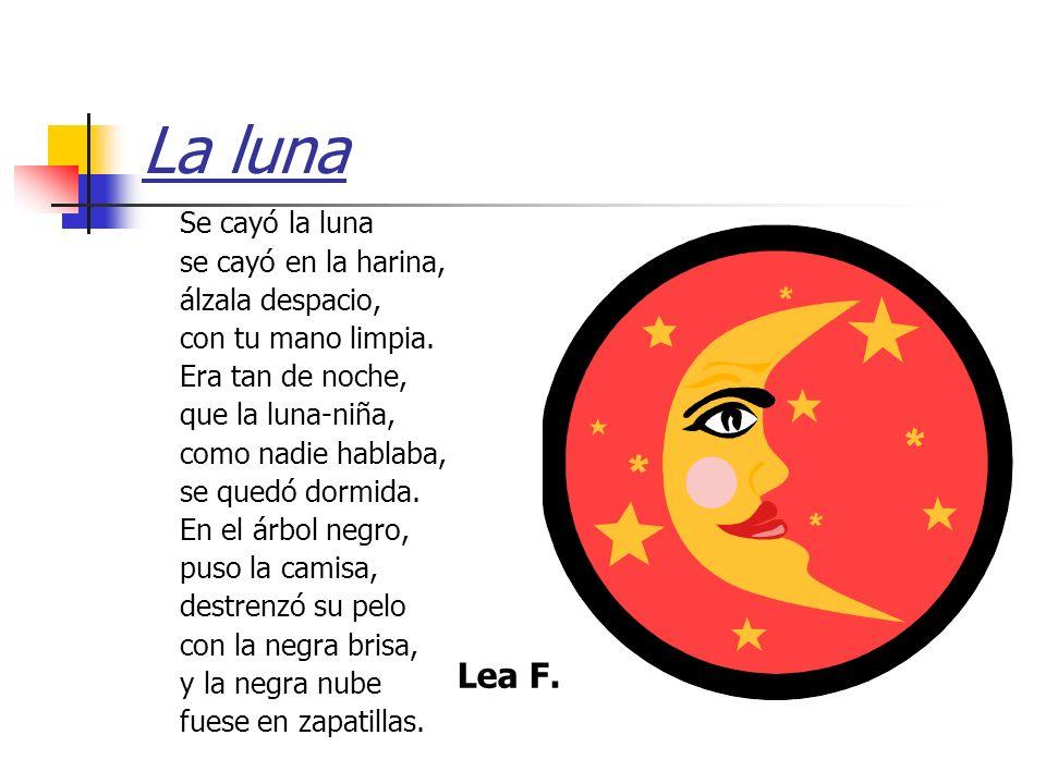 La luna Lea F. Se cayó la luna se cayó en la harina, álzala despacio,