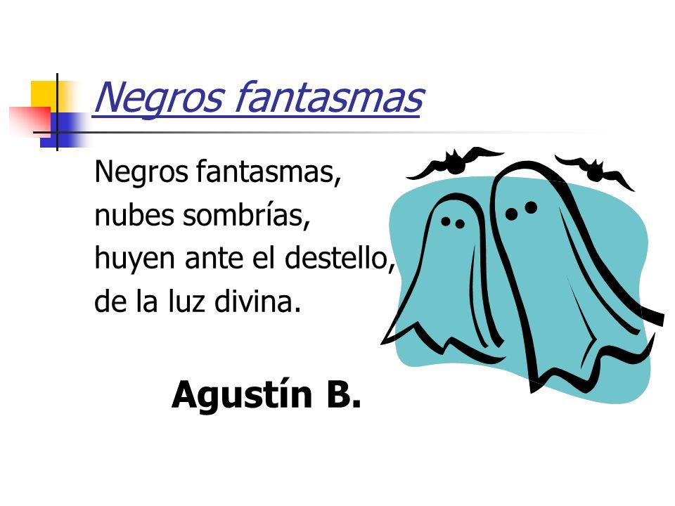 Negros fantasmas Agustín B. Negros fantasmas, nubes sombrías,