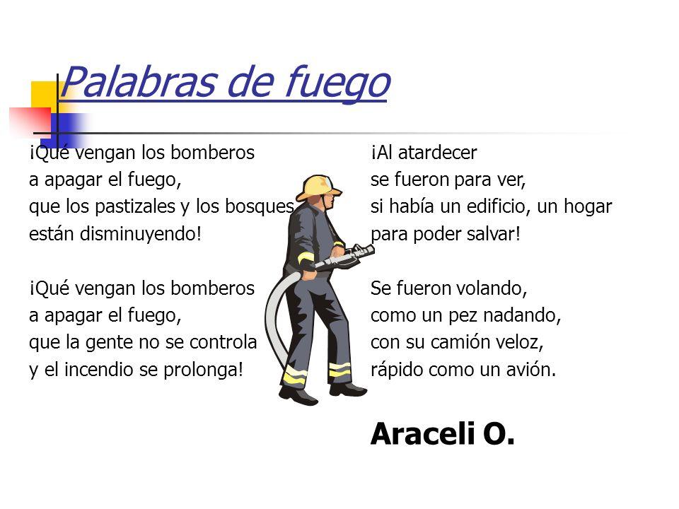 Palabras de fuego Araceli O. ¡Qué vengan los bomberos