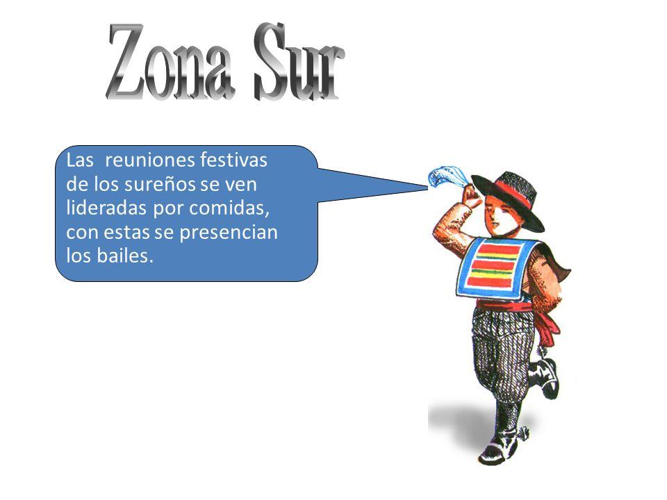 Zona Sur Las reuniones festivas de los sureños se ven lideradas por comidas, con estas se presencian los bailes.