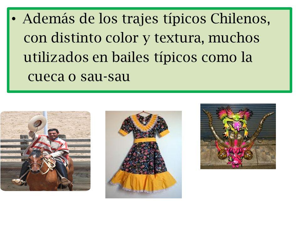 Además de los trajes típicos Chilenos,